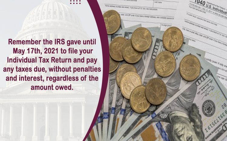 Remember the IRS gave until May 17th, 2021 to file your Individual Tax Return and pay any taxes due, without penalties and interest, regardless of the amount owed.