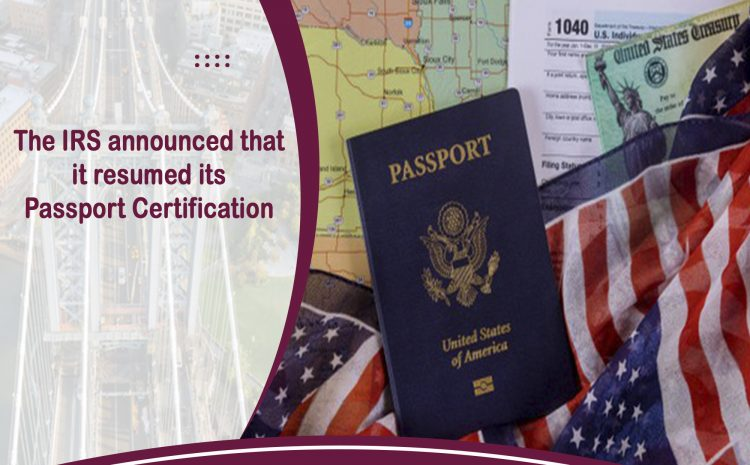 the IRS announced that it resumed its Passport Certification