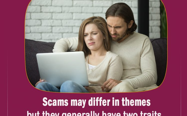 Scams may differ in themes, but they generally have two traits: