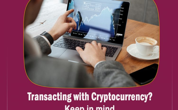 Transacting with Cryptocurrency? Keep in mind